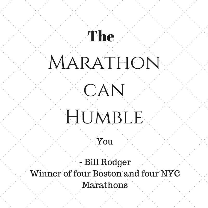 Marathon Quotes - The marathon can humble you - Bill Rodger