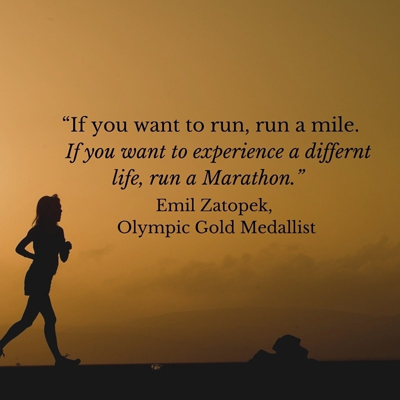 Marathon Quotes - If you want to run, run a mile. If you want to experience a different life, run a marathon – Emil Zatopek, Olympic Gold Medalist