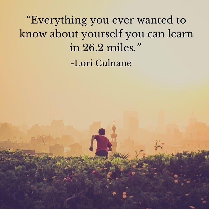 Marathon Quotes - Everything you ever wanted to know about yourself you can learn in 26.2 miles. Lori Culnane