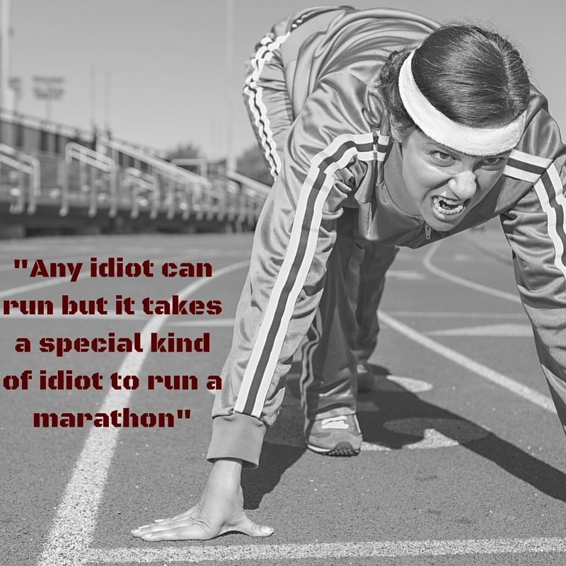 Marathon Quotes - Any idiot can run but it takes a special kind of idiot to run a marathon - unknown