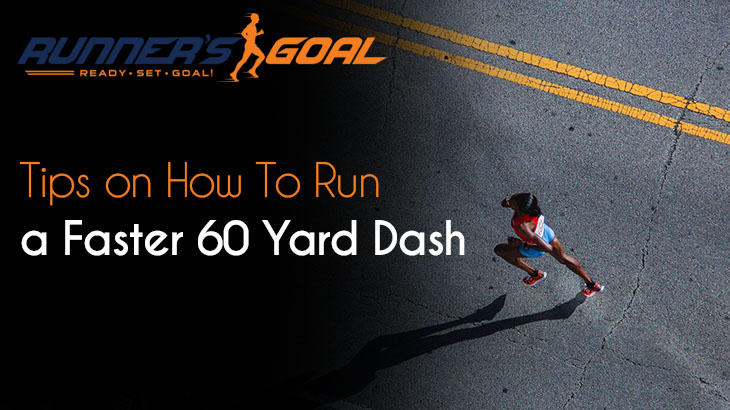 How To Run a Faster 60 Yard Dash