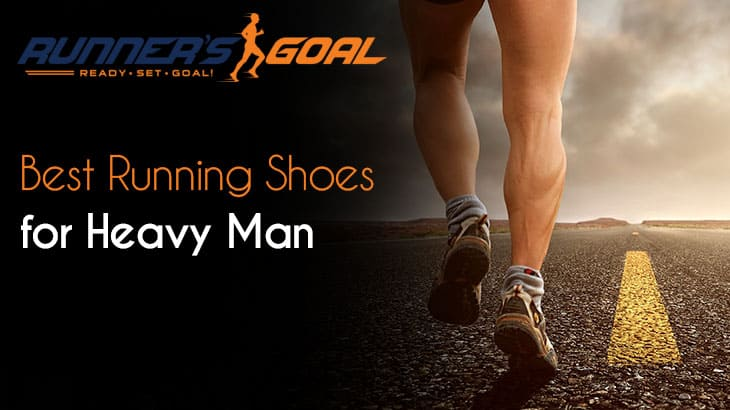 Best Running Shoes for Heavy Man